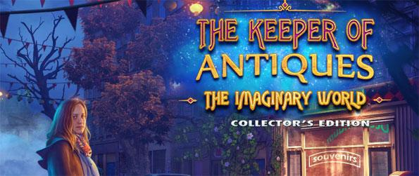 The Keeper of Antiques: Imaginary Worlds Collector's Edition - Use the Keeper's Artifact to unearth the mystery of the strange inter-dimensional creatures.