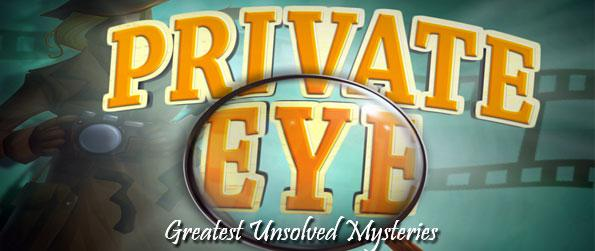 Private Eye: Greatest Unsolved Mysteries - Step into an epic adventure solving 4 of the greatest unsolved mysteries as you follow the trails of a secret organization.