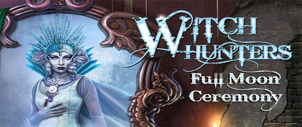 Witch Hunters: Full Moon Ceremony - Stop the Evil Witches from enacting their evil plan.