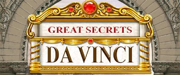 Great Secrets: Da Vinci - Relive the life of Leonardo da Vinci and his search for the Philosopher's Stone.