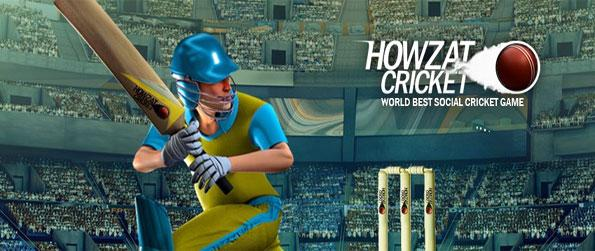 Howzat Cricket - Be the best and lead your team to glory in this amazing Facebook Game.