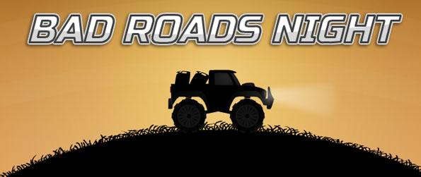 Bad Roads Night - Perform crazy stunts over the dirt road while coursing through the lot of hindrances and hazards in Bad Roads Night.