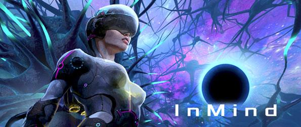 InMind VR - Shrink into a microscopic level and journey into a patient's brain in this thrilling yet educational adventure, InMind VR!