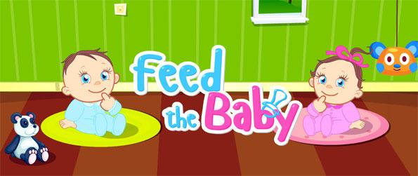 Feed the Baby - Raise your baby in every way you can and watch it grow and learn new things.