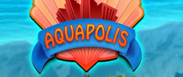 Aquapolis - Build underwater cities from scratch and establish their income.